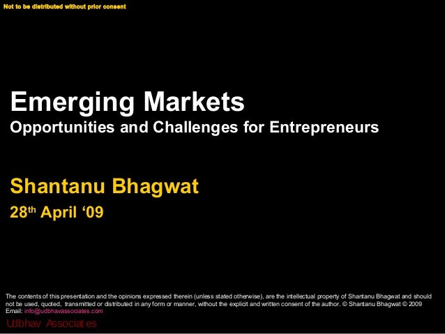 Not to be distributed without prior consent © Shantanu Bhagwat Udbhav Associates Emerging Markets Opportunities and Challe...