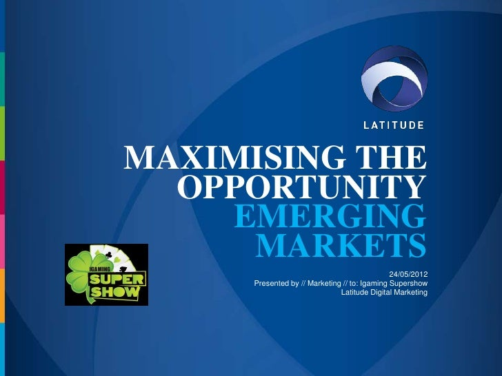 MAXIMISING THE  OPPORTUNITY    EMERGING     MARKETS                                               24/05/2012      Presente...