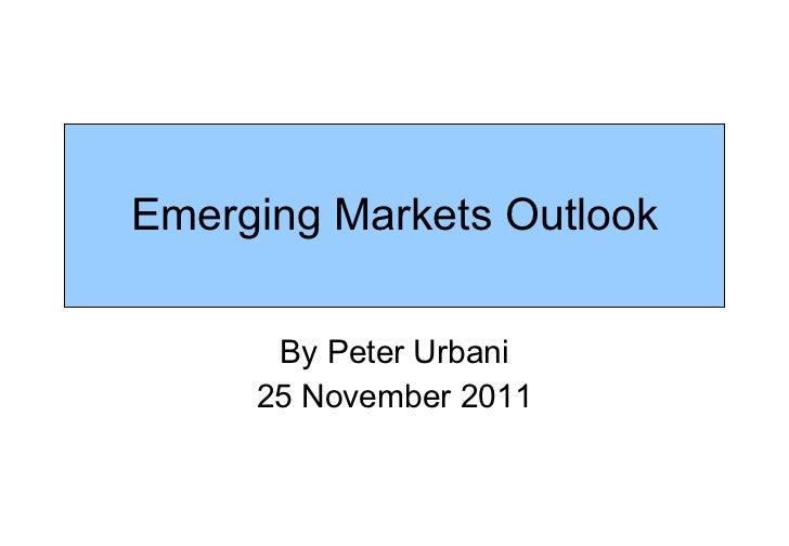 Emerging Markets Outlook By Peter Urbani 25 November 2011