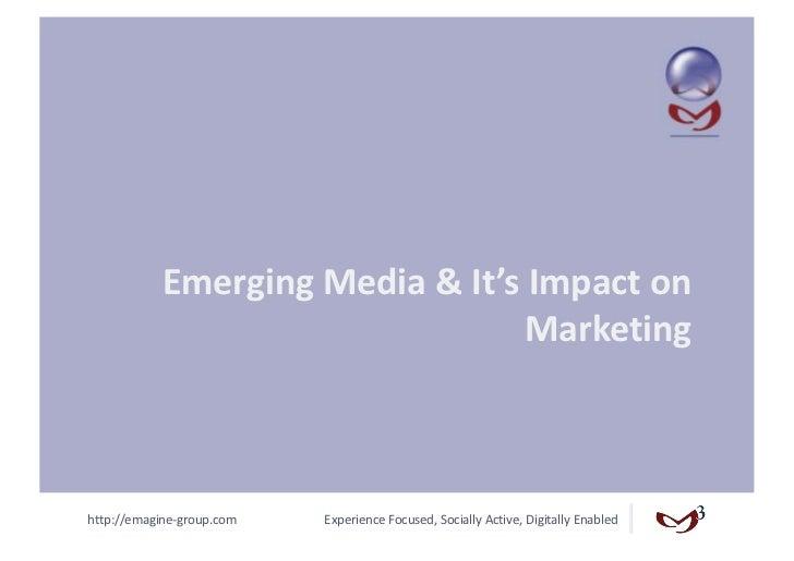 EmergingMedia&It'sImpacton                                  Marketinghttp://emagine‐group.com   ExperienceFocused...