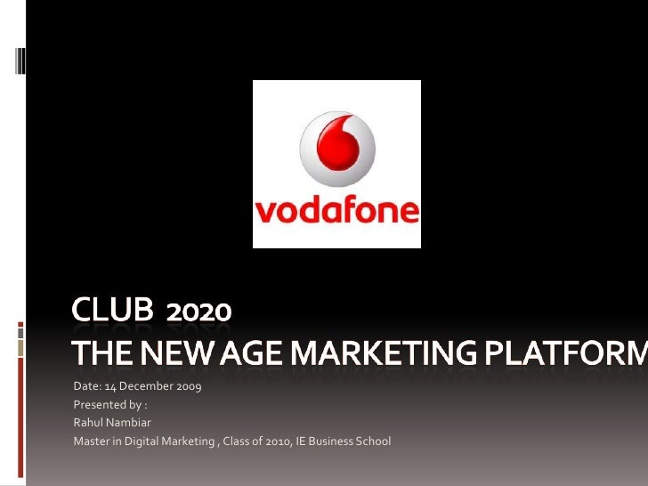 Club  2020 The New age Marketing Platform<br />Date: 14 December 2009<br />Presented by : <br />Rahul Nambiar<br />Master ...