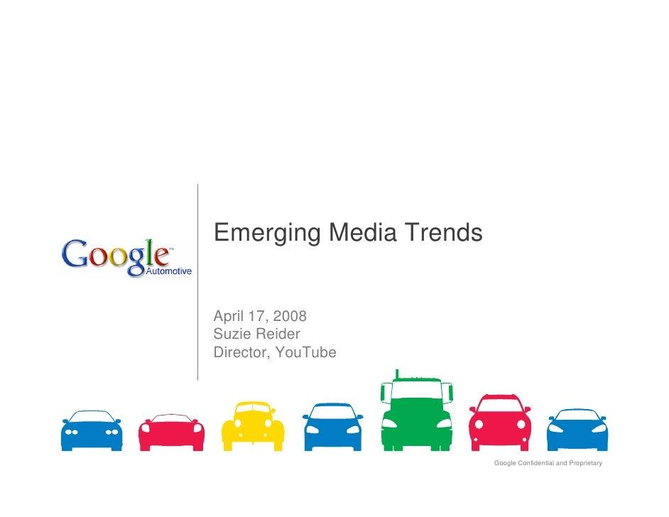 Emerging Media Trends   April 17, 2008 Suzie Reider Director, YouTube                             Google Confidential and ...