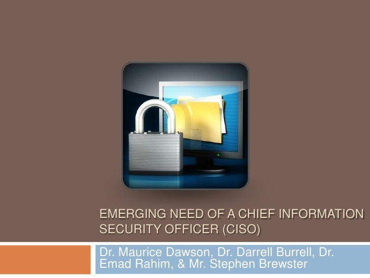 Emerging Need of a Chief Information Security Officer (CISO)<br />Dr. Maurice Dawson, Dr. Darrell Burrell, Dr. EmadRahim, ...