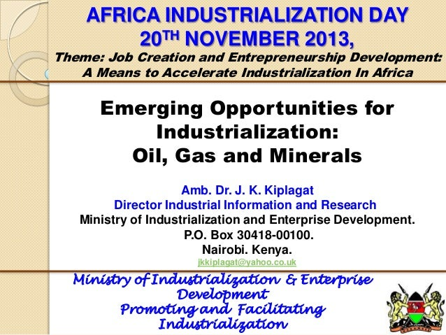 AFRICA INDUSTRIALIZATION DAY 20TH NOVEMBER 2013,  Theme: Job Creation and Entrepreneurship Development: A Means to Acceler...