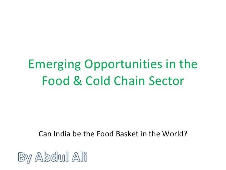 Emerging Opportunities in the Food & Cold Chain Sector Can India be the Food Basket in the World?