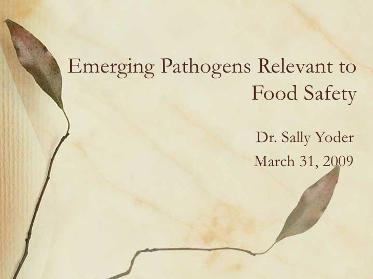 Emerging Pathogens Relevant to                   Food Safety                    Dr. Sally Yoder                    March 3...