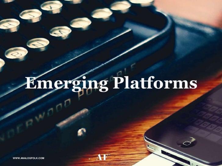 Emerging PlatformsWWW.ANALOGFOLK.COM