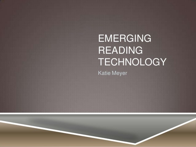EMERGING READING TECHNOLOGY Katie Meyer