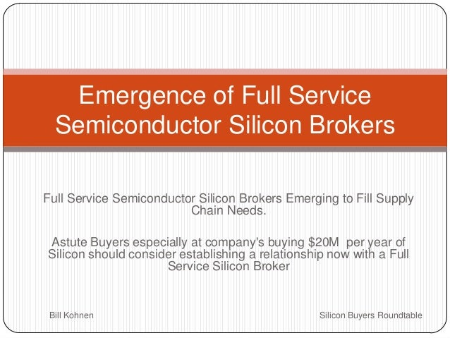 Emergence of Full Service Semiconductor Silicon Brokers Full Service Semiconductor Silicon Brokers Emerging to Fill Supply...