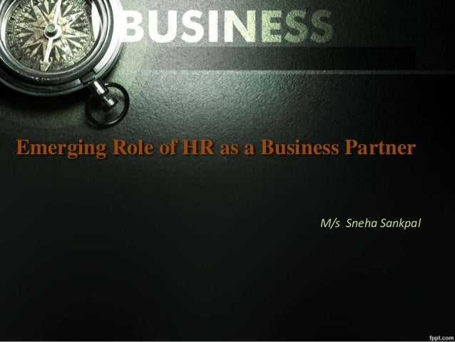 Emerging Role of HR as a Business Partner M/s Sneha Sankpal