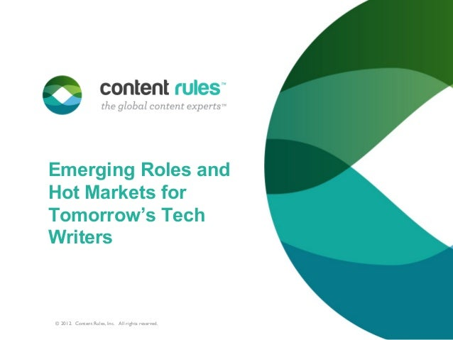 Emerging Roles andHot Markets forTomorrow's TechWriters© 2012. Content Rules, Inc. All rights reserved.