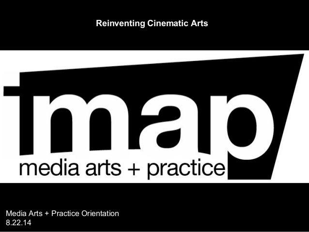Reinventing Cinematic Arts Media Arts + Practice Orientation 8.22.14