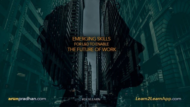 "FUTURE OF WORK FUTURE OF LEARNING & PERFORMANCE L&D STRATEGIES EMERGING SKILLS FOR L&D IN THIS SESSION ""Sometimes question..."
