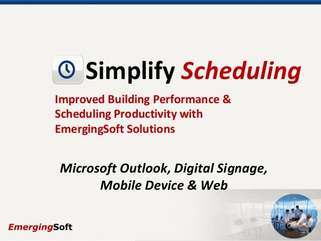 Simplify Scheduling Improved Building Performance & Scheduling Productivity with EmergingSoft Solutions Microsoft Outlook,...