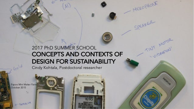 2017 PhD SUMMER SCHOOL CONCEPTS AND CONTEXTS OF DESIGN FOR SUSTAINABILITY Cindy Kohtala, Postdoctoral researcher Espoo Min...
