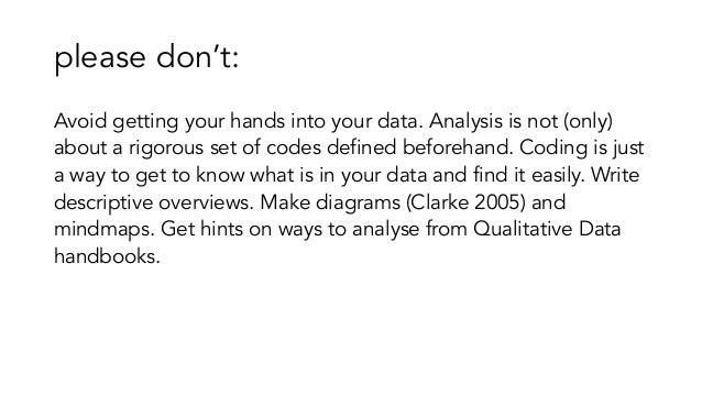 please don't: Avoid getting your hands into your data. Analysis is not (only) about a rigorous set of codes defined before...