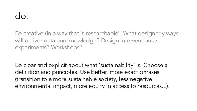 do: Be creative (in a way that is researchable). What designerly ways will deliver data and knowledge? Design intervention...