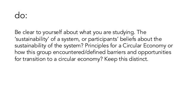 do: Be clear to yourself about what you are studying. The 'sustainability' of a system, or participants' beliefs about the...