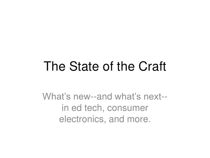 The State of the Craft<br />What's new--and what's next--in ed tech, consumer electronics, and more. <br />