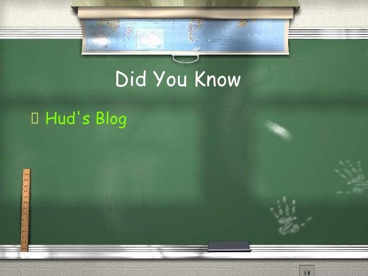 Did You Know  <ul><li>Hud's Blog </li></ul>