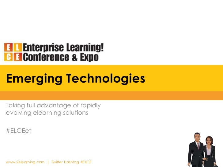 Emerging Technologies<br />Taking full advantage of rapidly evolving elearning solutions<br />#ELCEet<br />