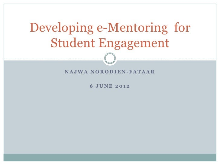Developing e-Mentoring for   Student Engagement     NAJWA NORODIEN-FATAAR          6 JUNE 2012