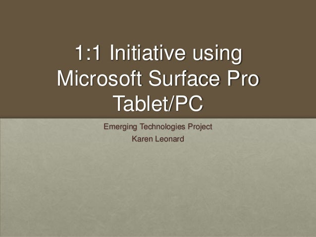 1:1 Initiative using Microsoft Surface Pro Tablet/PC Emerging Technologies Project Karen Leonard