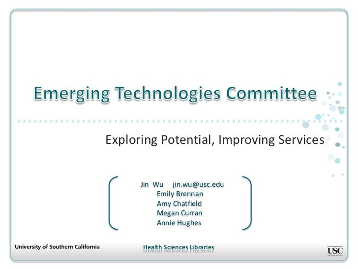 Emerging Technologies Committee<br />Exploring Potential, Improving Services<br />              Jin  Wu     jin.wu@usc.edu...