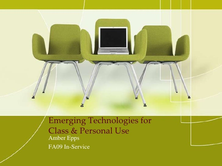 Emerging Technologies for Class & Personal Use<br />Amber Epps<br />FA09 In-Service<br />