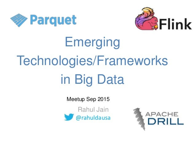 Emerging Technologies/Frameworks in Big Data Rahul Jain @rahuldausa Meetup Sep 2015