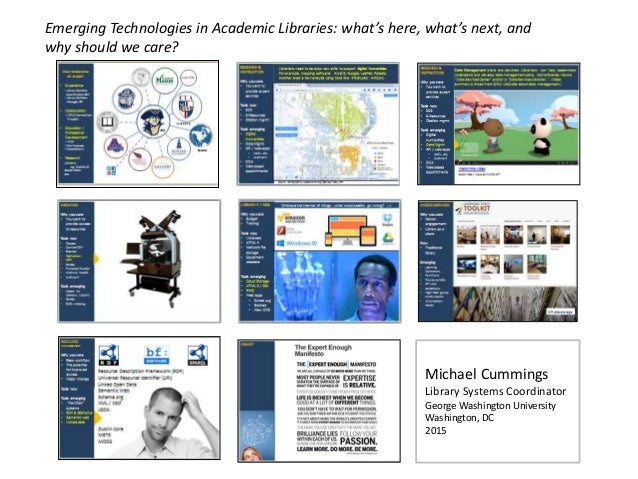 what's here, what's next, and why should we care? Emerging Technologies in Academic Libraries: Michael Cummings Library Sy...