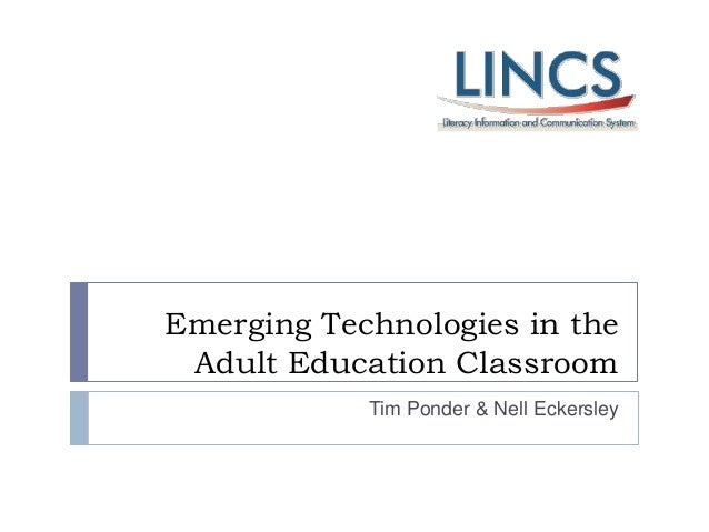 Emerging Technologies in the Adult Education Classroom            Tim Ponder & Nell Eckersley