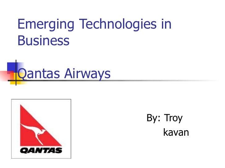 Emerging Technologies in Business Qantas Airways By: Troy  kavan