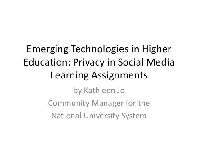 Emerging Technologies in HigherEducation: Privacy in Social Media     Learning Assignments            by Kathleen Jo     C...