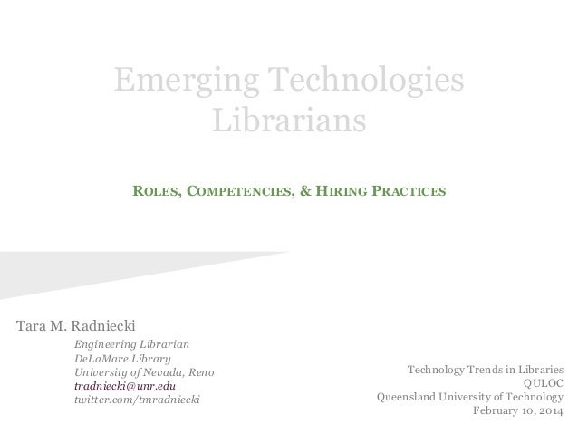 ROLES, COMPETENCIES, & HIRING PRACTICES Emerging Technologies Librarians Tara M. Radniecki Engineering Librarian DeLaMare ...