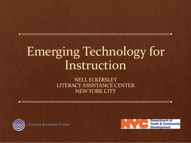 Emerging Technology for Instruction NELL ECKERSLEY LITERACY ASSISTANCE CENTER NEW YORK CITY