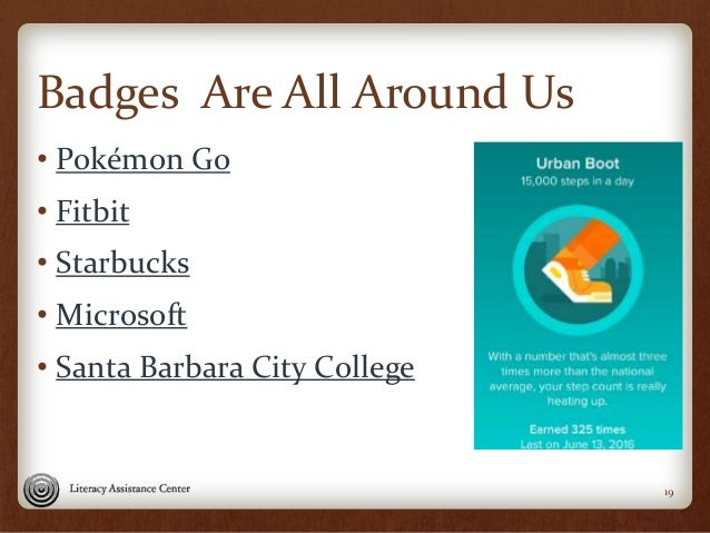 Badges Are All Around Us • Pokémon Go • Fitbit • Starbucks • Microsoft • Santa Barbara City College 19