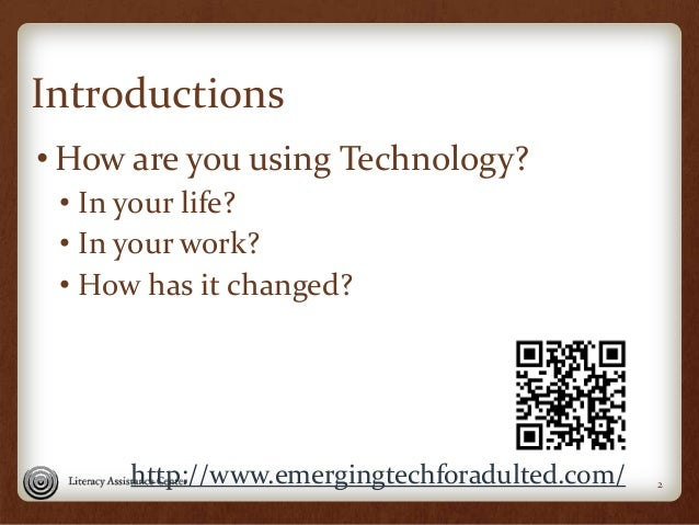 Introductions • How are you using Technology? • In your life? • In your work? • How has it changed? 2http://www.emergingte...