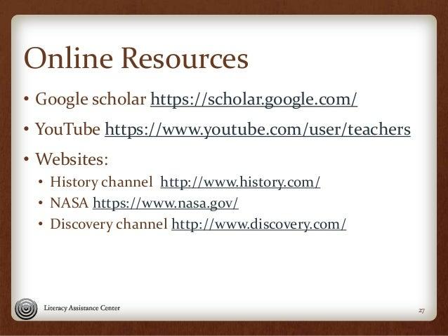 Online Resources • Google scholar https://scholar.google.com/ • YouTube https://www.youtube.com/user/teachers • Websites: ...
