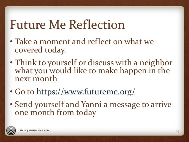 Future Me Reflection • Take a moment and reflect on what we covered today. • Think to yourself or discuss with a neighbor ...