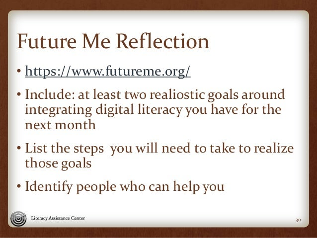 Future Me Reflection • https://www.futureme.org/ • Include: at least two realiostic goals around integrating digital liter...