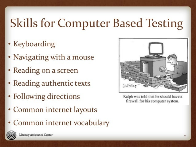 Skills for Computer Based Testing • Keyboarding • Navigating with a mouse • Reading on a screen • Reading authentic texts ...