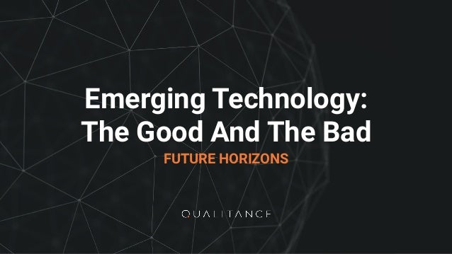 Emerging Technology: The Good And The Bad FUTURE HORIZONS