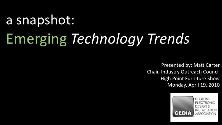 a snapshot:<br />EmergingTechnology Trends<br />Presented by: Matt Carter<br />Chair, Industry Outreach Council<br />High ...