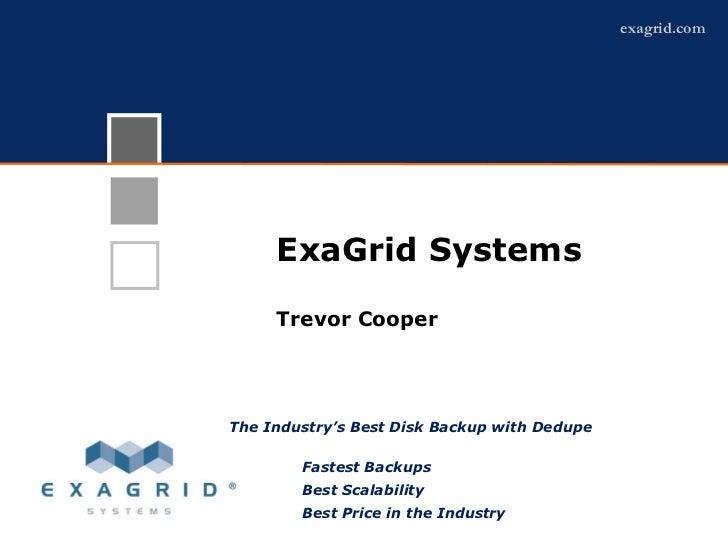 exagrid.com     ExaGrid Systems  ExaGrid Overview   Trevor CooperThe Industry's Best Disk Backup with Dedupe        Fastes...