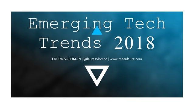 LAURA SOLOMON | @laurasolomon | www.meanlaura.com Emerging Tech Trends 2018