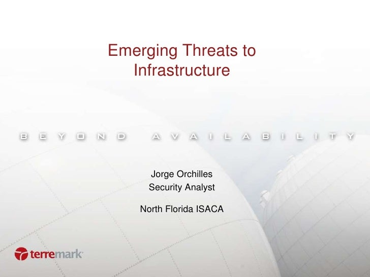 Emerging Threats to Infrastructure<br />Jorge Orchilles<br />Security Analyst<br />North Florida ISACA<br />