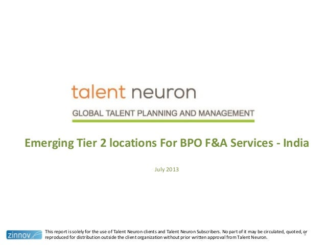 Emerging Tier 2 locations For BPO F&A Services - India July 2013 This report is solely for the use of Talent Neuron client...