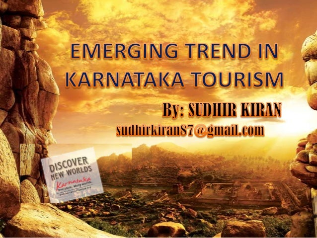 OBJECTIVES • Emerging Tourism Concepts in Karnataka • Emerging Trend Developments Challenges, Strategies for Tourism • Pro...