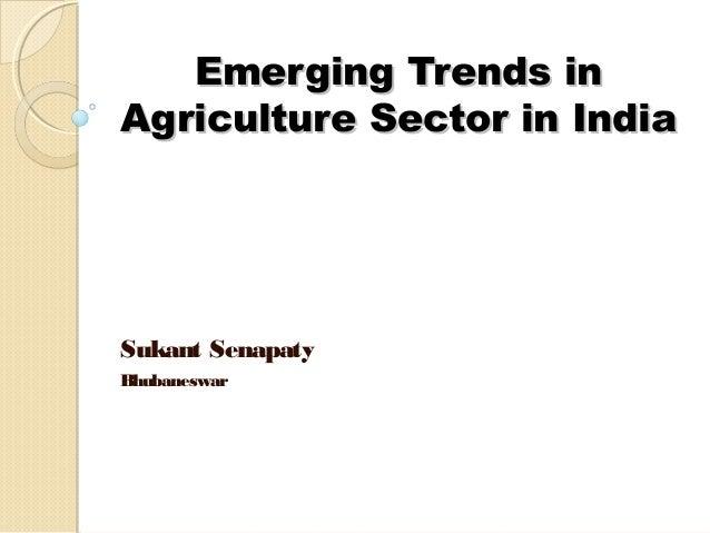 Emerging Trends inEmerging Trends in Agriculture Sector in IndiaAgriculture Sector in India Sukant Senapaty Bhubaneswar